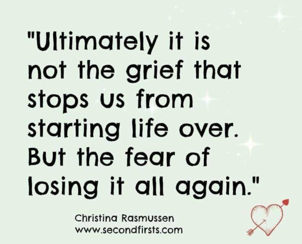 """Ultimately it is not the grief that stops us from starting life over. But of the fear of losing it all again."" Christine Rasmussen"